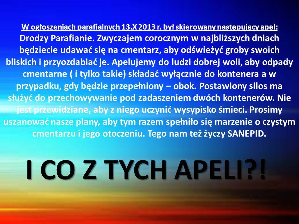 W ogłoszeniach parafialnych 13.X 2013 r. był skierowany następujący apel: Drodzy Parafianie. Zwyczajem corocznym w najbliższych dniach będziecie udawa