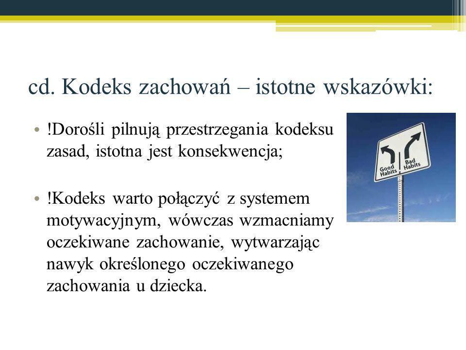 cd. Kodeks zachowań – istotne wskazówki: !Dorośli pilnują przestrzegania kodeksu zasad, istotna jest konsekwencja; !Kodeks warto połączyć z systemem m