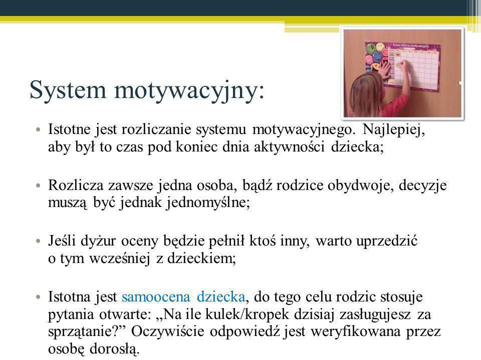 System motywacyjny: Istotne jest rozliczanie systemu motywacyjnego. Najlepiej, aby był to czas pod koniec dnia aktywności dziecka; Rozlicza zawsze jed
