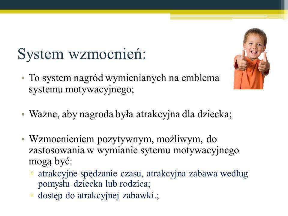 System wzmocnień: To system nagród wymienianych na emblematy systemu motywacyjnego; Ważne, aby nagroda była atrakcyjna dla dziecka; Wzmocnieniem pozyt