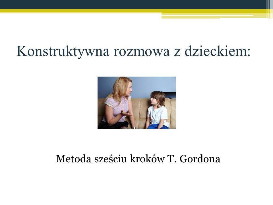 Konstruktywna rozmowa z dzieckiem: Metoda sześciu kroków T. Gordona