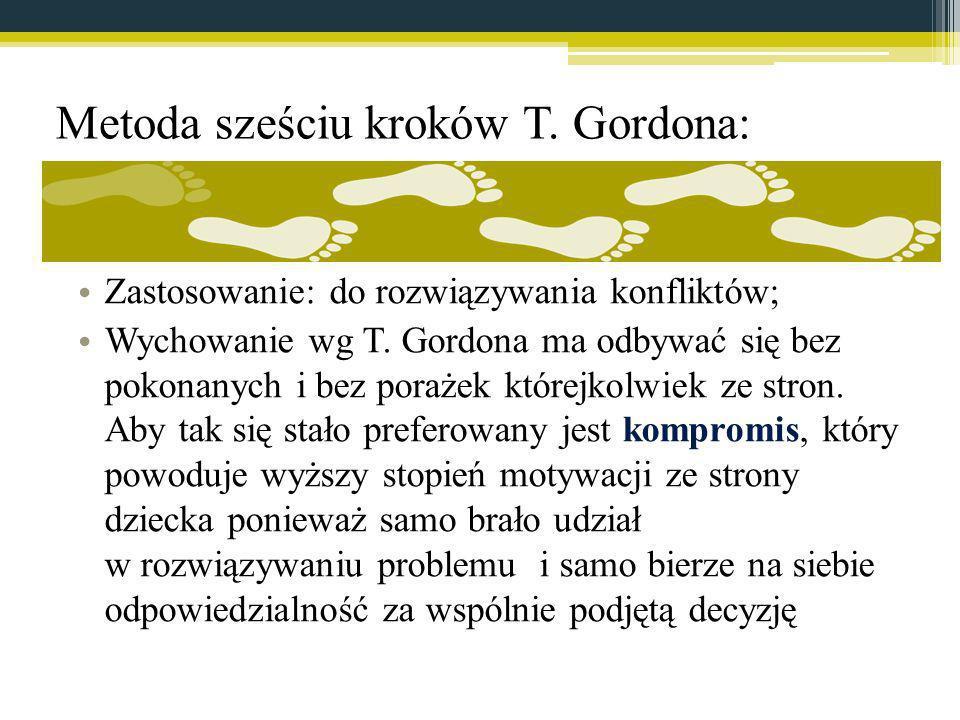 Metoda sześciu kroków T. Gordona: Zastosowanie: do rozwiązywania konfliktów; Wychowanie wg T. Gordona ma odbywać się bez pokonanych i bez porażek któr