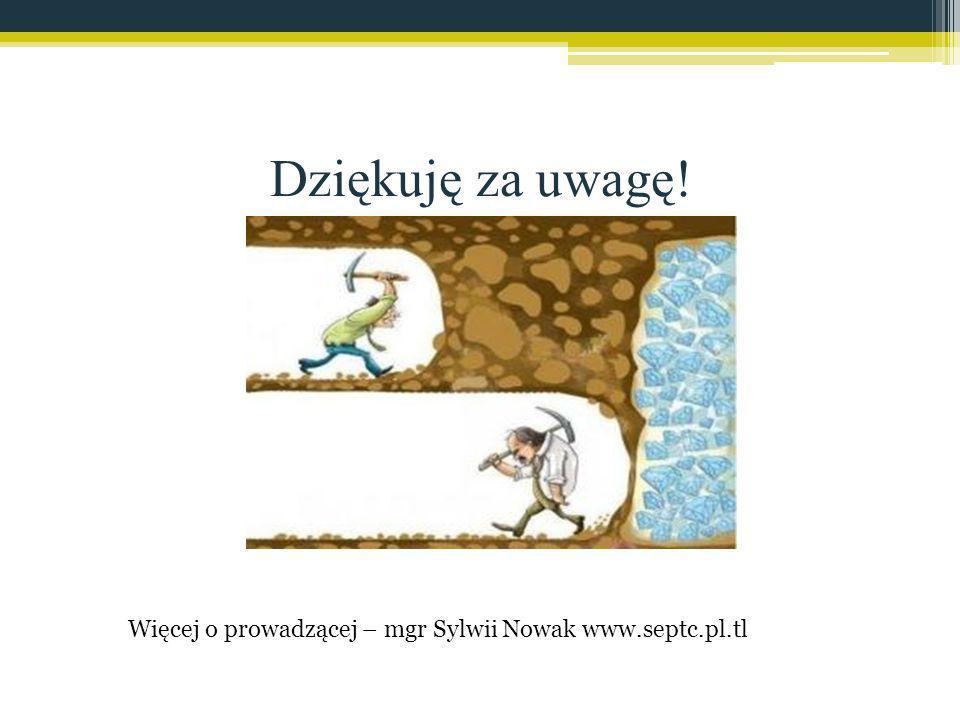 Dziękuję za uwagę! Więcej o prowadzącej – mgr Sylwii Nowak www.septc.pl.tl
