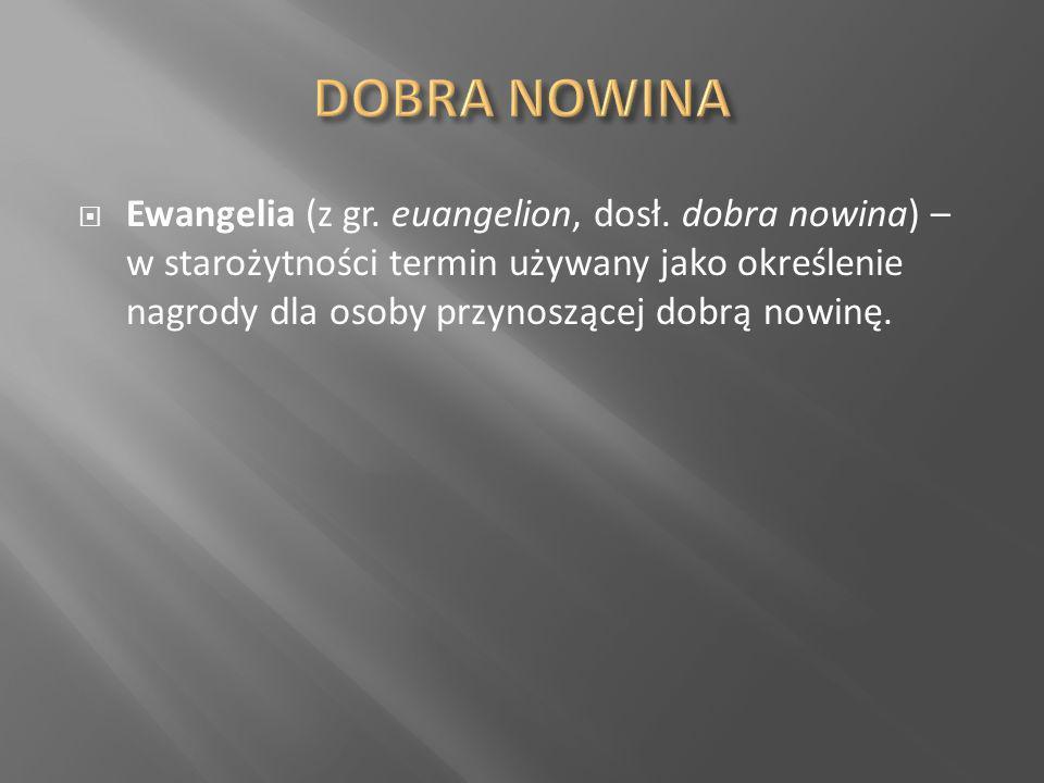 Ewangelia (z gr. euangelion, dosł. dobra nowina) – w starożytności termin używany jako określenie nagrody dla osoby przynoszącej dobrą nowinę.