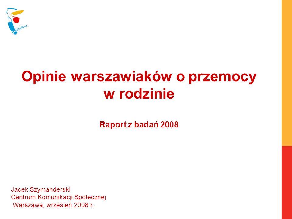 Informacja o badaniu W prezentacji przedstawiono wyniki tegorocznych badań Barometru Warszawskiego z bloku pytań dotyczących przemocy w rodzinie.