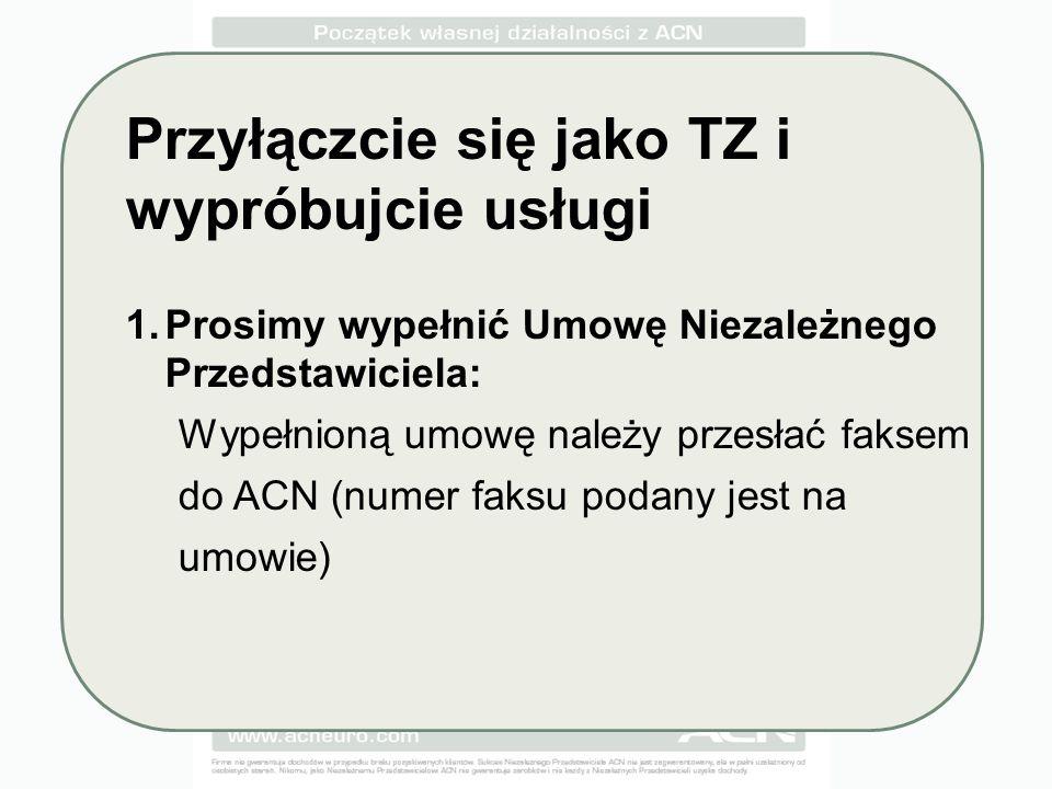 Przyłączcie się jako TZ i wypróbujcie usługi 1.Prosimy wypełnić Umowę Niezależnego Przedstawiciela: Wypełnioną umowę należy przesłać faksem do ACN (numer faksu podany jest na umowie)