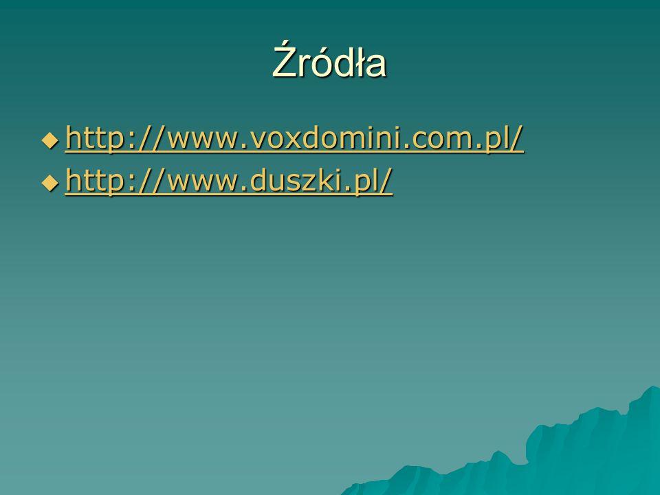 Źródła http://www.voxdomini.com.pl/ http://www.voxdomini.com.pl/ http://www.voxdomini.com.pl/ http://www.duszki.pl/ http://www.duszki.pl/ http://www.d