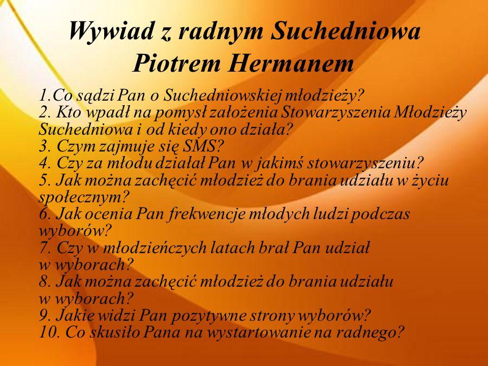 Wywiad z radnym Suchedniowa Piotrem Hermanem 1.Co sądzi Pan o Suchedniowskiej młodzieży.