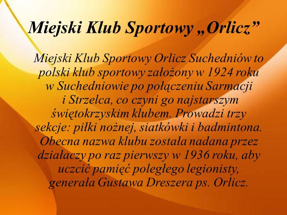 Miejski Klub Sportowy Orlicz Miejski Klub Sportowy Orlicz Suchedniów to polski klub sportowy założony w 1924 roku w Suchedniowie po połączeniu Sarmacji i Strzelca, co czyni go najstarszym świętokrzyskim klubem.