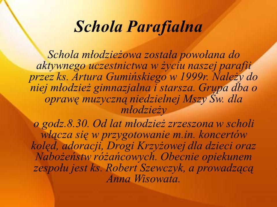Schola Parafialna Schola młodzieżowa została powołana do aktywnego uczestnictwa w życiu naszej parafii przez ks.