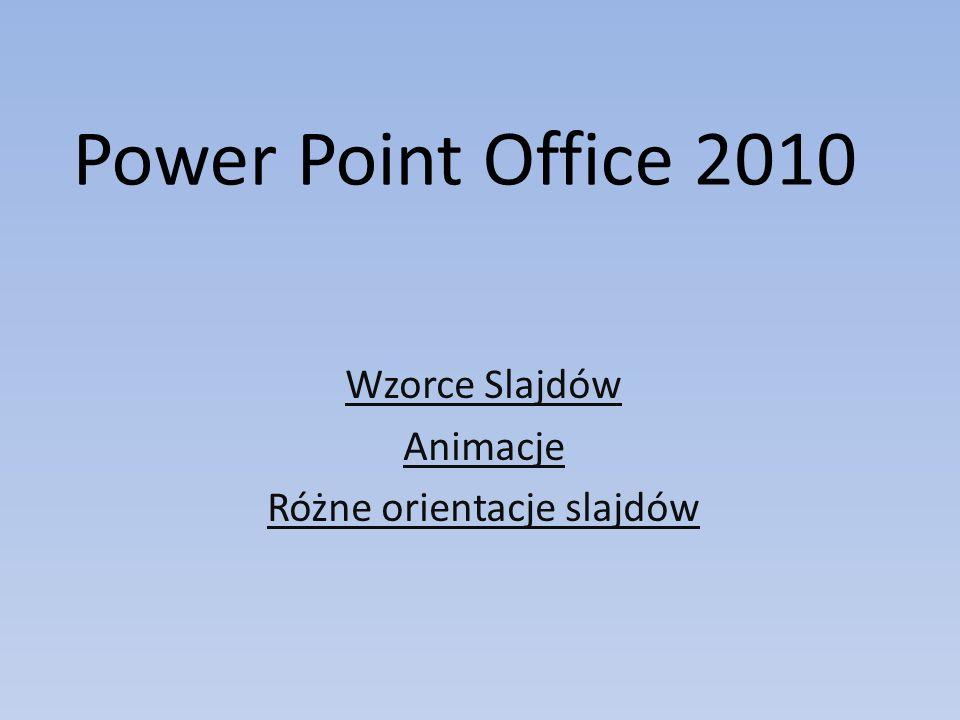 Power Point Office 2010 Wzorce Slajdów Animacje Różne orientacje slajdów