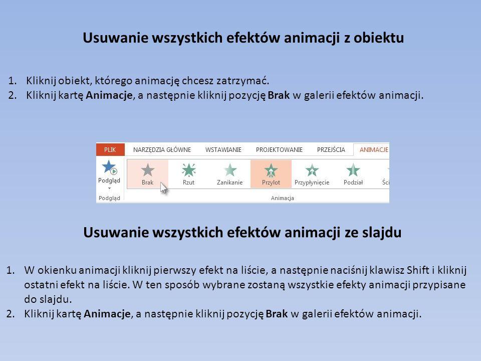 Usuwanie wszystkich efektów animacji z obiektu 1.Kliknij obiekt, którego animację chcesz zatrzymać.