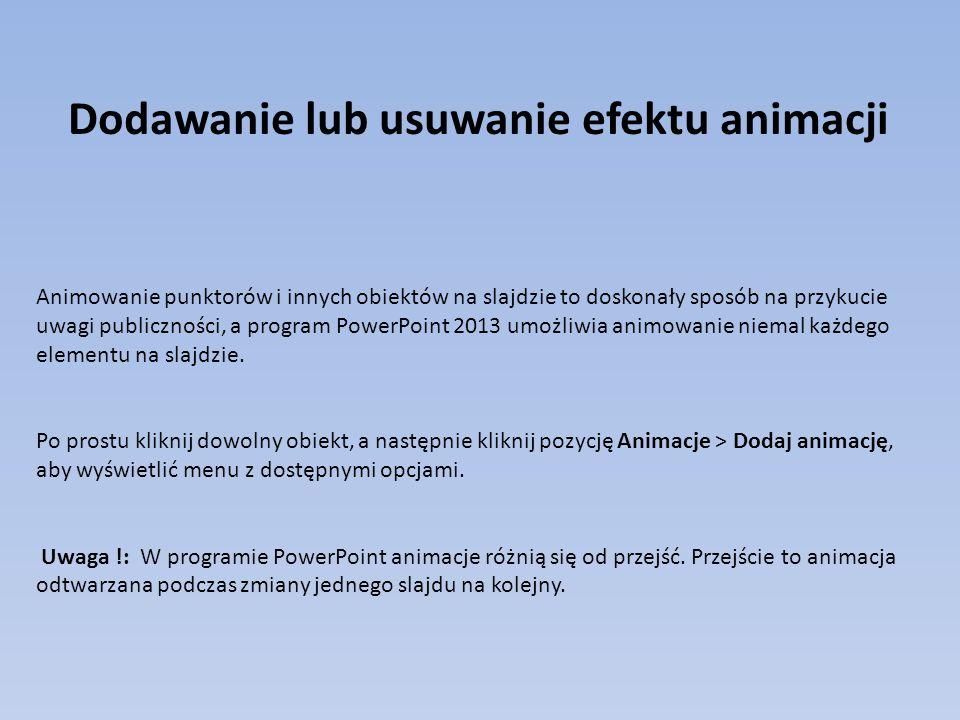 Dodawanie lub usuwanie efektu animacji Animowanie punktorów i innych obiektów na slajdzie to doskonały sposób na przykucie uwagi publiczności, a program PowerPoint 2013 umożliwia animowanie niemal każdego elementu na slajdzie.