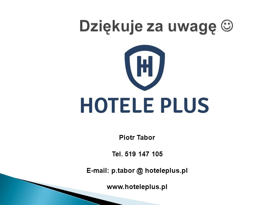 Piotr Tabor Tel. 519 147 105 E-mail: p.tabor @ hoteleplus.pl www.hoteleplus.pl