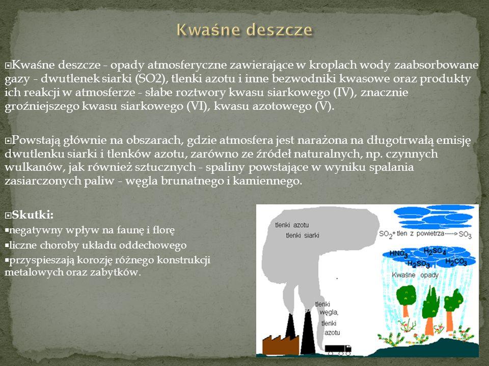 Kwaśne deszcze - opady atmosferyczne zawierające w kroplach wody zaabsorbowane gazy - dwutlenek siarki (SO2), tlenki azotu i inne bezwodniki kwasowe o