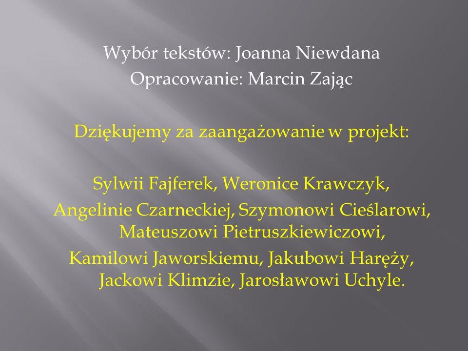 Wybór tekstów: Joanna Niewdana Opracowanie: Marcin Zając Dziękujemy za zaangażowanie w projekt: Sylwii Fajferek, Weronice Krawczyk, Angelinie Czarneck