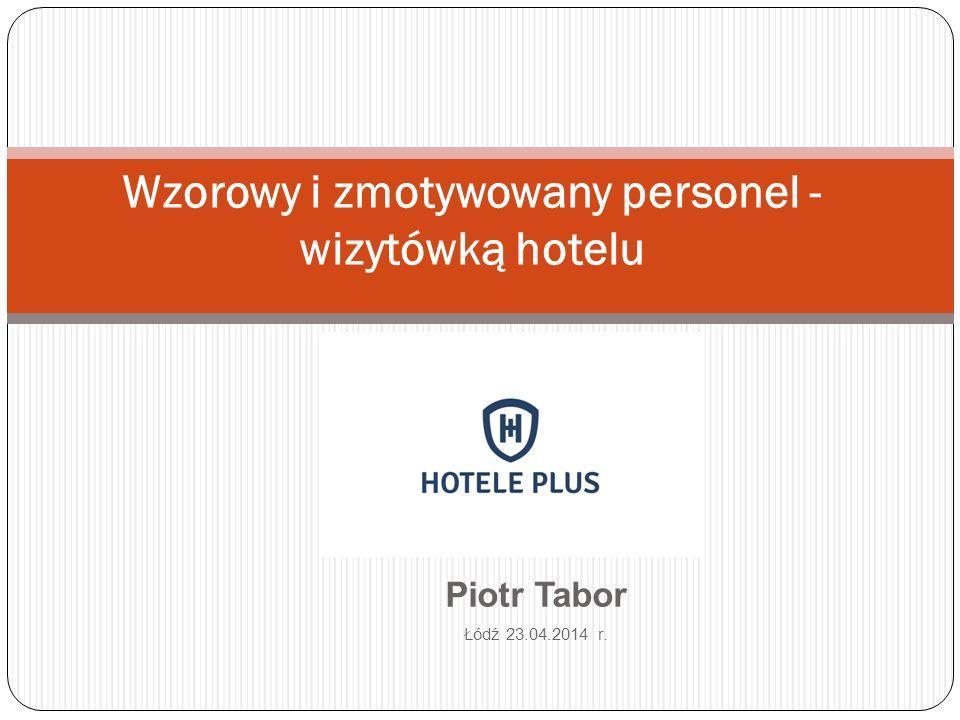 Piotr Tabor Łódź 23.04.2014 r. Wzorowy i zmotywowany personel - wizytówką hotelu