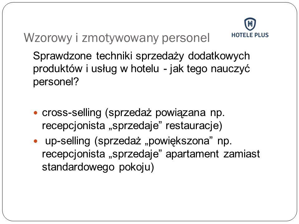 Wzorowy i zmotywowany personel Sprawdzone techniki sprzedaży dodatkowych produktów i usług w hotelu - jak tego nauczyć personel? cross-selling (sprzed
