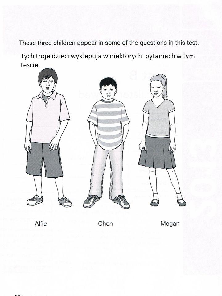 Tych troje dzieci wystepuja w niektorych pytaniach w tym tescie.