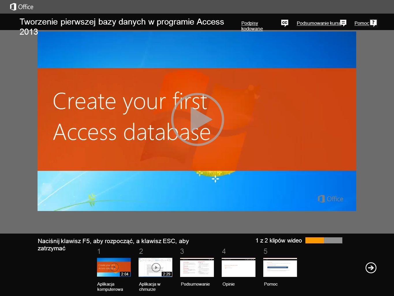 51 234 Podsumowanie kursuPomoc Tworzenie pierwszej bazy danych w programie Access 2013 Podpisy kodowane 1 z 2 klipów wideo PodsumowanieOpinie Pomoc Aplikacja komputerowa Aplikacja w chmurze 2:042:29 51234 Jeśli pierwszy raz korzystasz z programu Access i nie wiesz, jak zaprojektować lub utworzyć bazę danych, wystarczy użyć szablonu.
