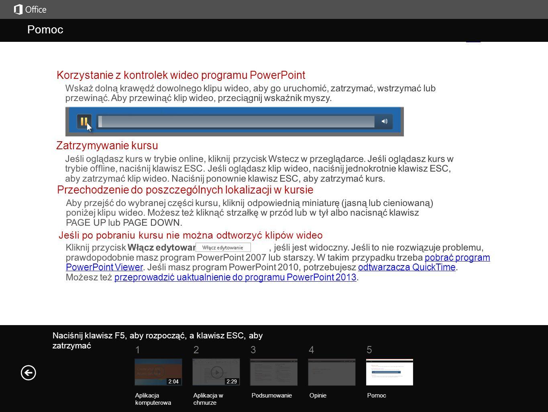Pomoc Podsumowanie kursu Naciśnij klawisz F5, aby rozpocząć, a klawisz ESC, aby zatrzymać Pomoc PodsumowanieOpinie Pomoc 51234 Aplikacja komputerowa Aplikacja w chmurze 2:292:04