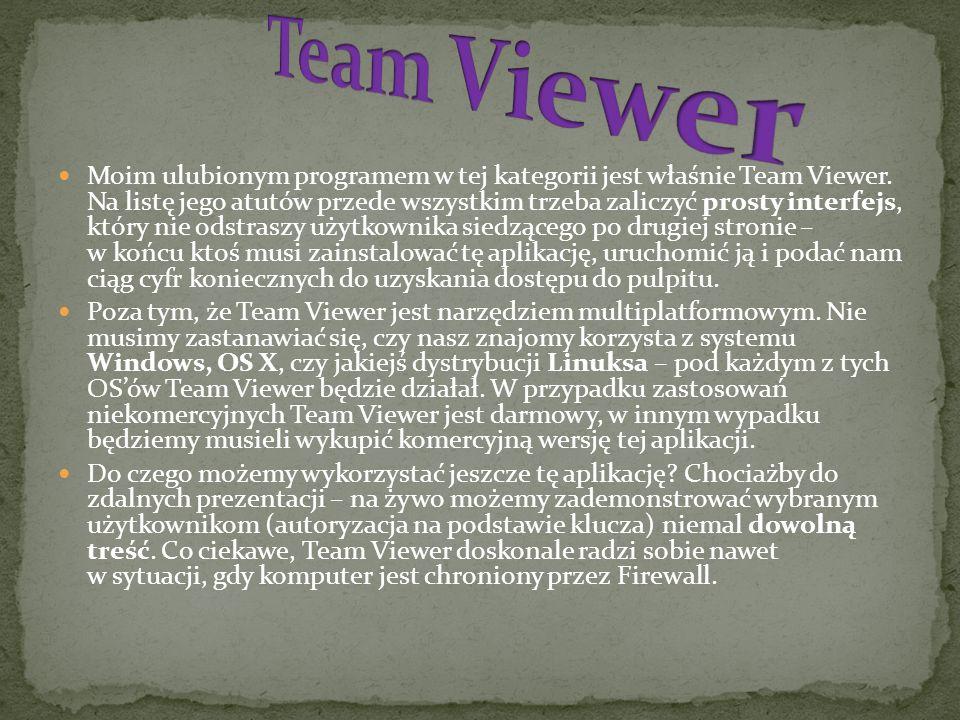 Moim ulubionym programem w tej kategorii jest właśnie Team Viewer. Na listę jego atutów przede wszystkim trzeba zaliczyć prosty interfejs, który nie o