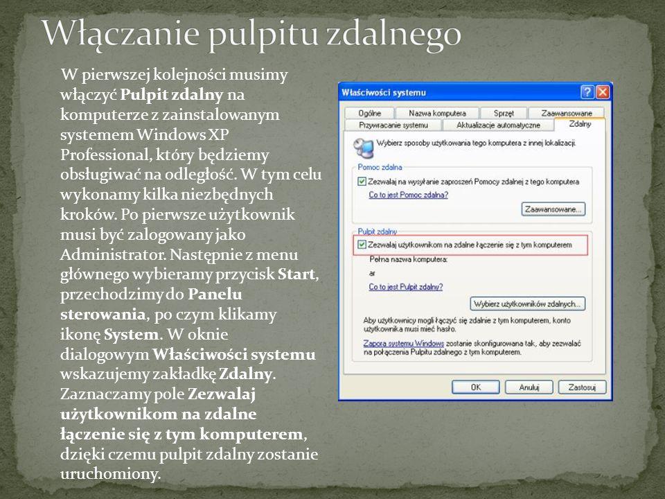 W pierwszej kolejności musimy włączyć Pulpit zdalny na komputerze z zainstalowanym systemem Windows XP Professional, który będziemy obsługiwać na odle