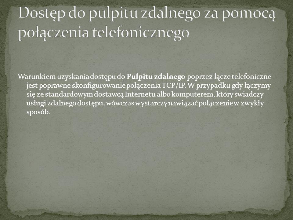 Warunkiem uzyskania dostępu do Pulpitu zdalnego poprzez łącze telefoniczne jest poprawne skonfigurowanie połączenia TCP/IP. W przypadku gdy łączymy si