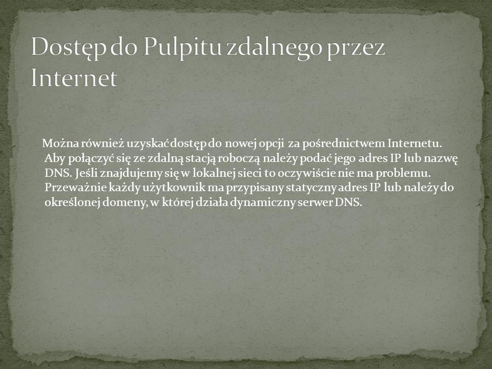 Można również uzyskać dostęp do nowej opcji za pośrednictwem Internetu. Aby połączyć się ze zdalną stacją roboczą należy podać jego adres IP lub nazwę