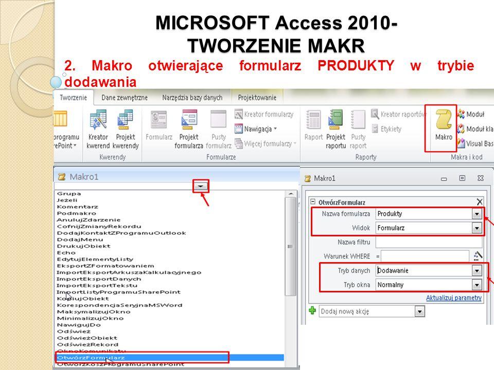 MICROSOFT Access 2010- TWORZENIE MAKR 2. Makro otwierające formularz PRODUKTY w trybie dodawania