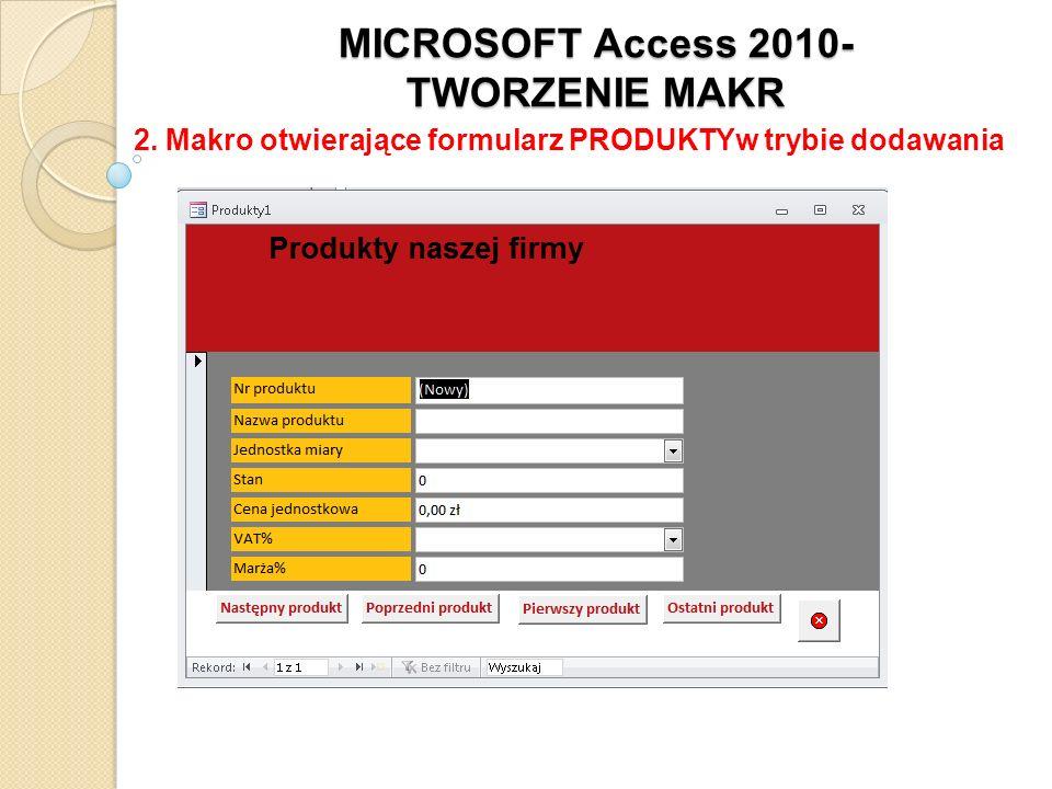 MICROSOFT Access 2010- TWORZENIE MAKR 2. Makro otwierające formularz PRODUKTYw trybie dodawania