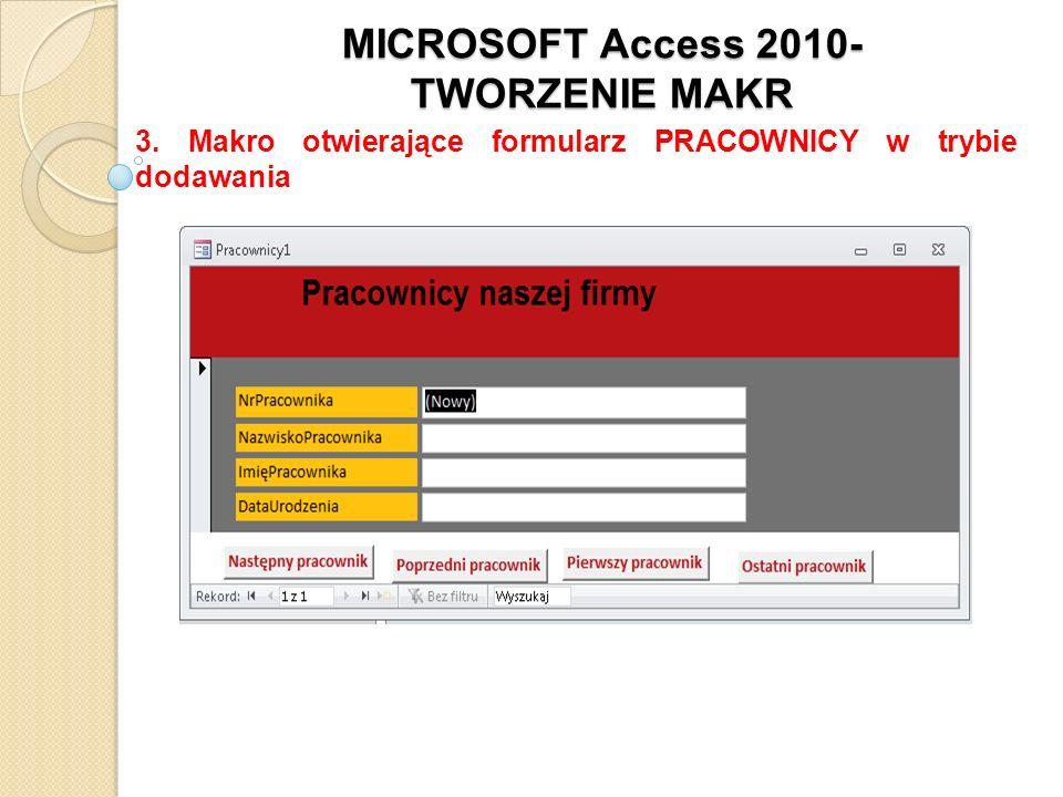 MICROSOFT Access 2010- TWORZENIE MAKR 3. Makro otwierające formularz PRACOWNICY w trybie dodawania