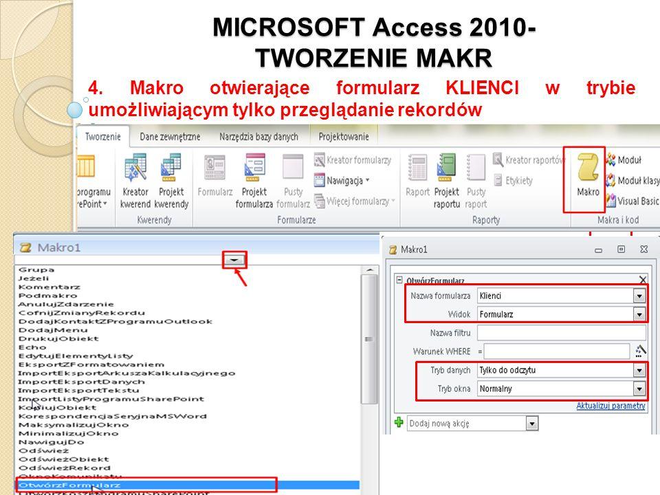 MICROSOFT Access 2010- TWORZENIE MAKR 4. Makro otwierające formularz KLIENCI w trybie umożliwiającym tylko przeglądanie rekordów
