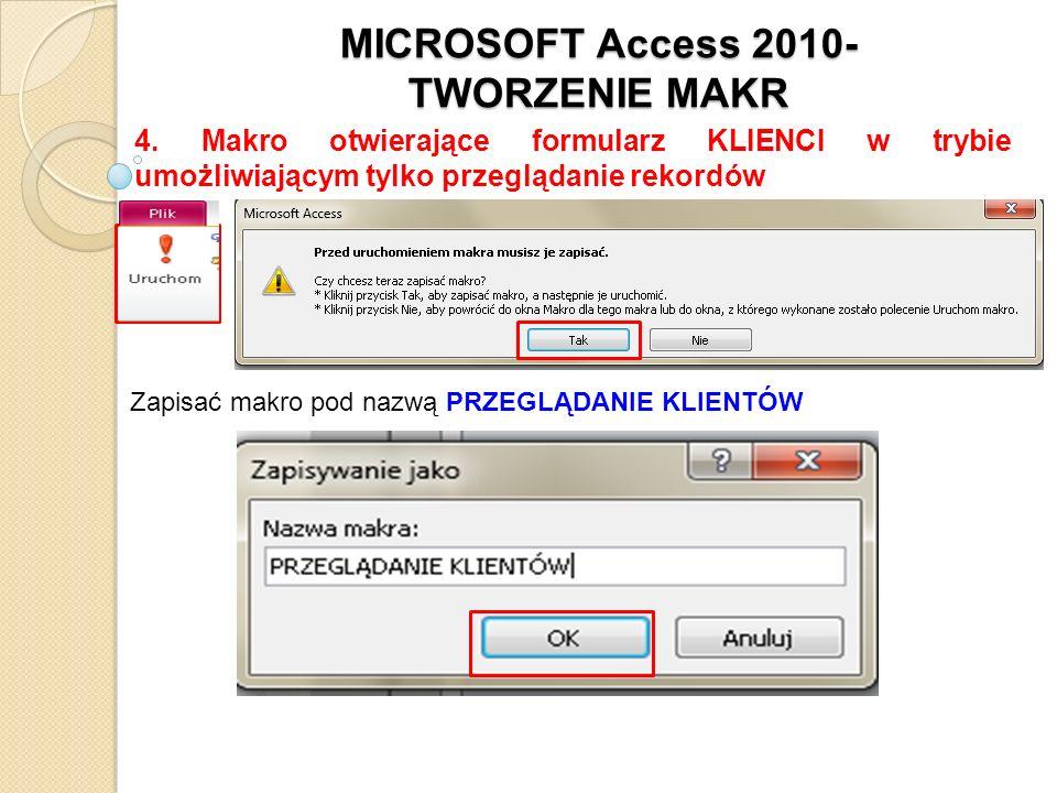 MICROSOFT Access 2010- TWORZENIE MAKR 4. Makro otwierające formularz KLIENCI w trybie umożliwiającym tylko przeglądanie rekordów Zapisać makro pod naz