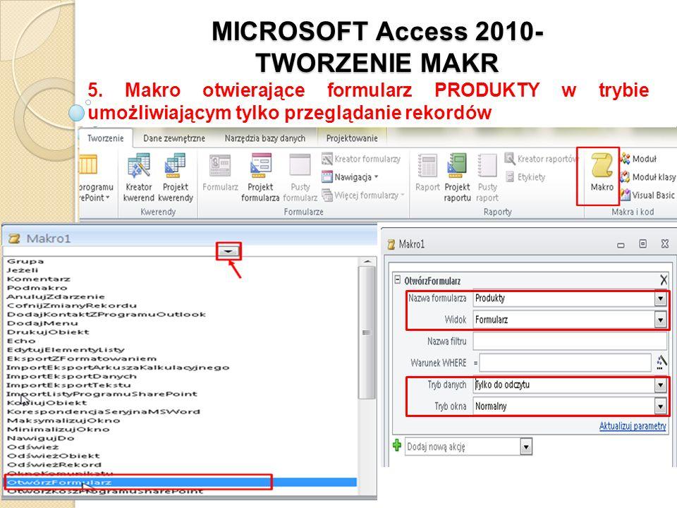 MICROSOFT Access 2010- TWORZENIE MAKR 5. Makro otwierające formularz PRODUKTY w trybie umożliwiającym tylko przeglądanie rekordów