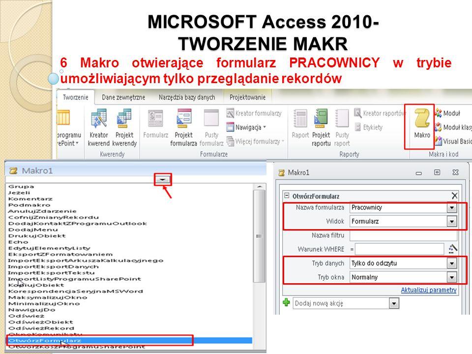 MICROSOFT Access 2010- TWORZENIE MAKR 6 Makro otwierające formularz PRACOWNICY w trybie umożliwiającym tylko przeglądanie rekordów
