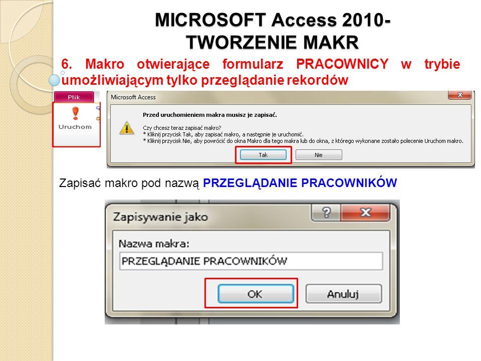 MICROSOFT Access 2010- TWORZENIE MAKR 6. Makro otwierające formularz PRACOWNICY w trybie umożliwiającym tylko przeglądanie rekordów Zapisać makro pod