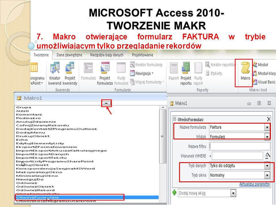 MICROSOFT Access 2010- TWORZENIE MAKR 7. Makro otwierające formularz FAKTURA w trybie umożliwiającym tylko przeglądanie rekordów