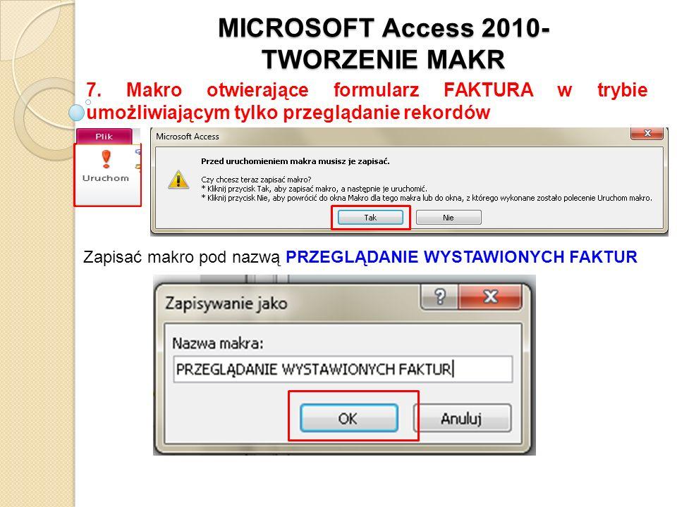MICROSOFT Access 2010- TWORZENIE MAKR 7. Makro otwierające formularz FAKTURA w trybie umożliwiającym tylko przeglądanie rekordów Zapisać makro pod naz