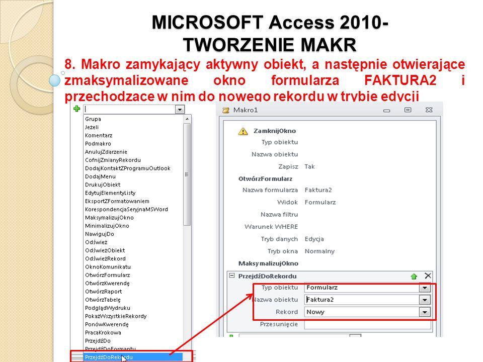 MICROSOFT Access 2010- TWORZENIE MAKR 8. Makro zamykający aktywny obiekt, a następnie otwierające zmaksymalizowane okno formularza FAKTURA2 i przechod
