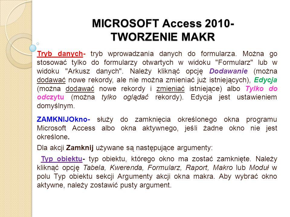 MICROSOFT Access 2010- TWORZENIE MAKR Tryb danych- tryb wprowadzania danych do formularza. Można go stosować tylko do formularzy otwartych w widoku
