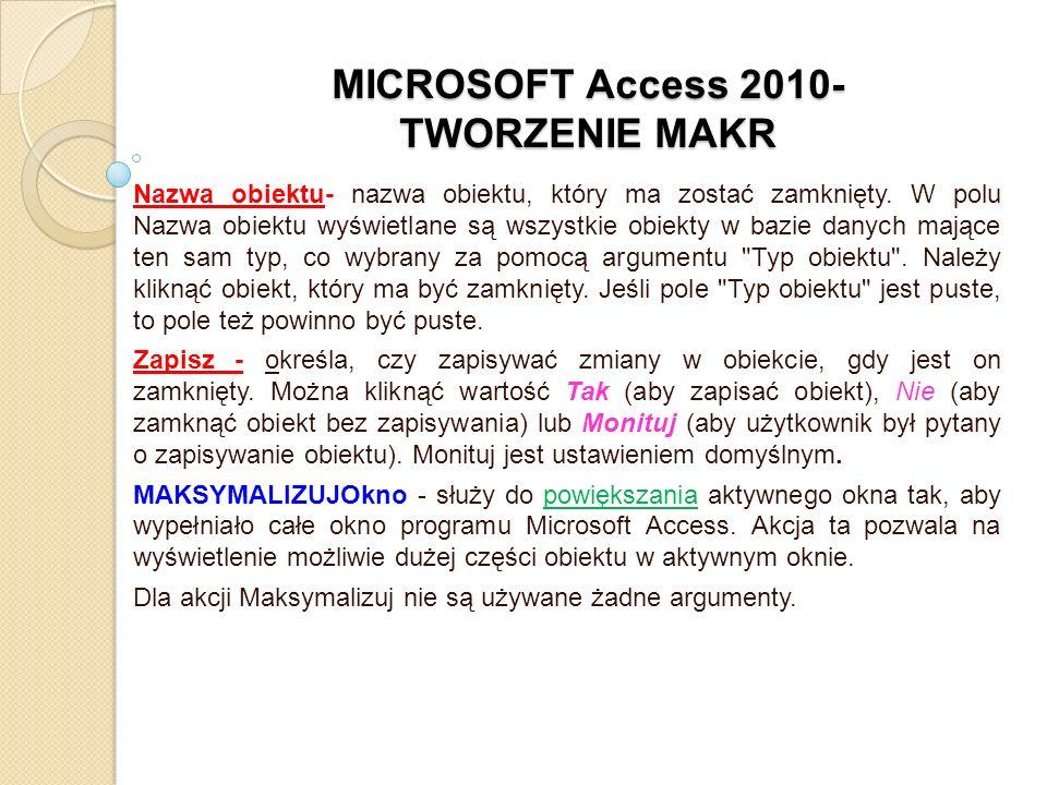 MICROSOFT Access 2010- TWORZENIE MAKR Nazwa obiektu- nazwa obiektu, który ma zostać zamknięty. W polu Nazwa obiektu wyświetlane są wszystkie obiekty w