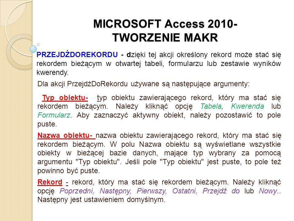 MICROSOFT Access 2010- TWORZENIE MAKR PRZEJDŹDOREKORDU - dzięki tej akcji określony rekord może stać się rekordem bieżącym w otwartej tabeli, formular