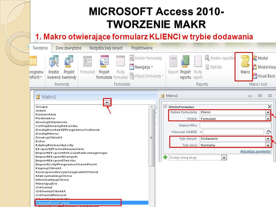 MICROSOFT Access 2010- TWORZENIE MAKR 1. Makro otwierające formularz KLIENCI w trybie dodawania