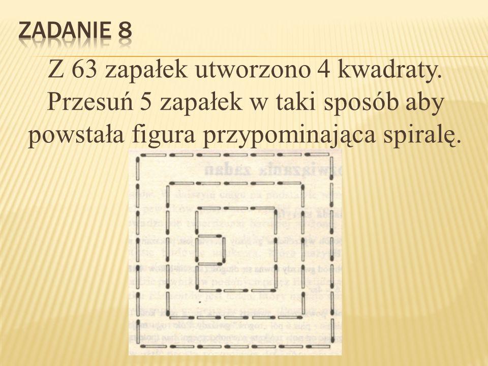 Z 63 zapałek utworzono 4 kwadraty.