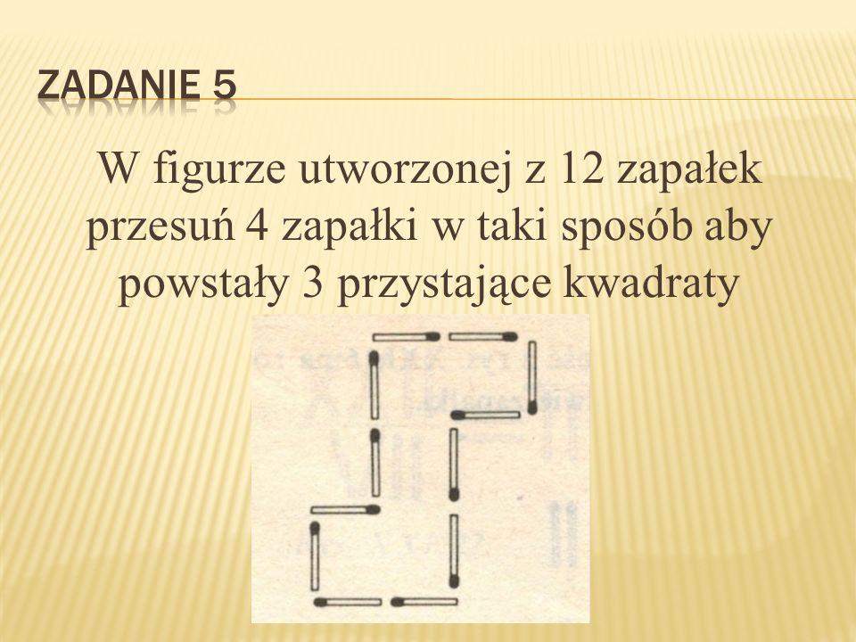 W figurze utworzonej z 12 zapałek przesuń 4 zapałki w taki sposób aby powstały 3 przystające kwadraty