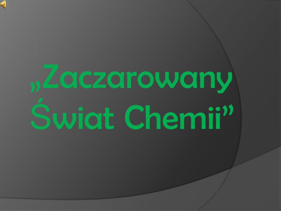 Zaczarowany Ś wiat Chemii