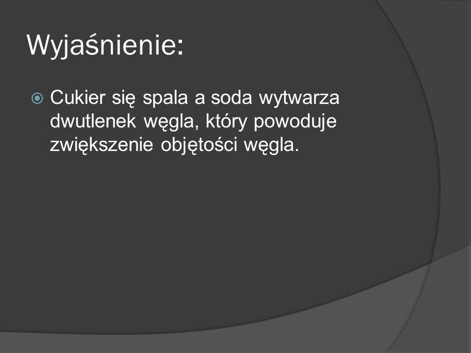 Wyjaśnienie: Cukier się spala a soda wytwarza dwutlenek węgla, który powoduje zwiększenie objętości węgla.