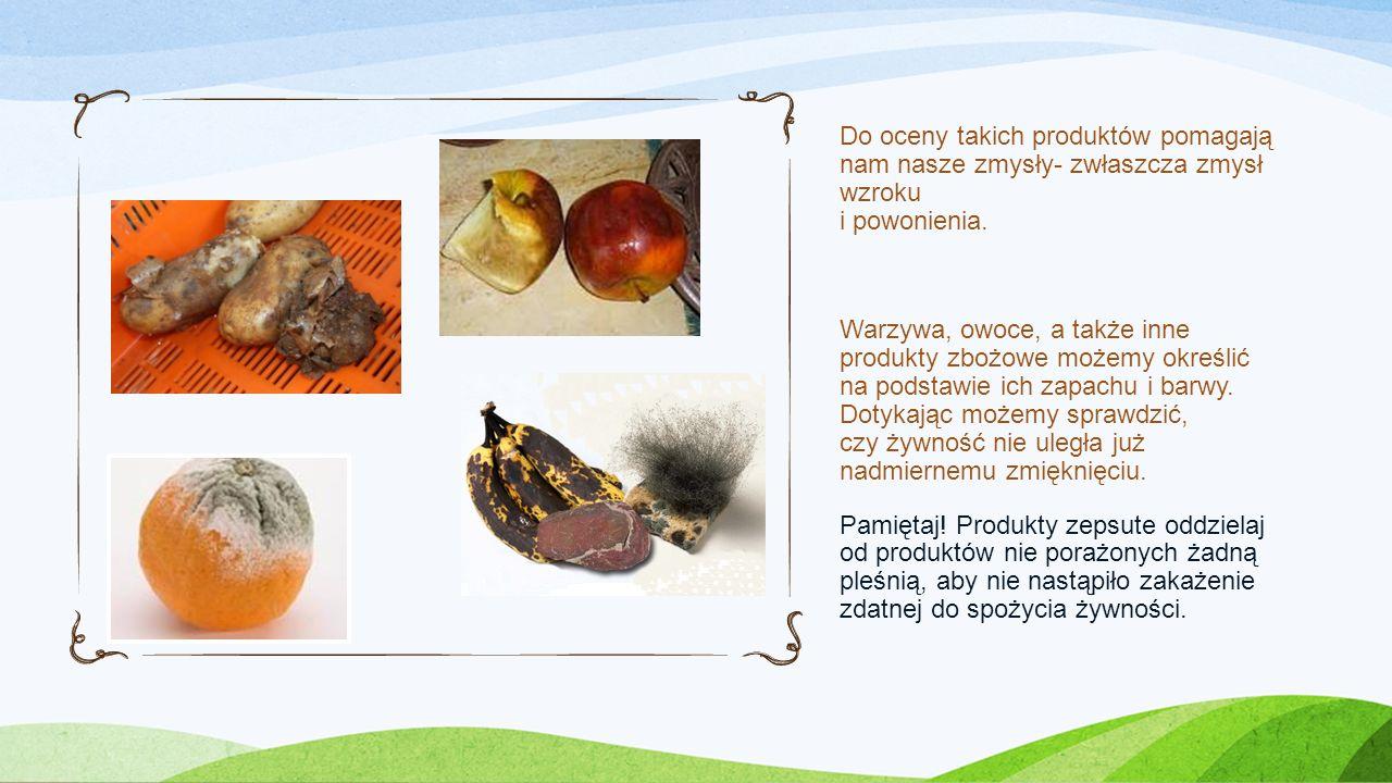 Do oceny takich produktów pomagają nam nasze zmysły- zwłaszcza zmysł wzroku i powonienia. Warzywa, owoce, a także inne produkty zbożowe możemy określi