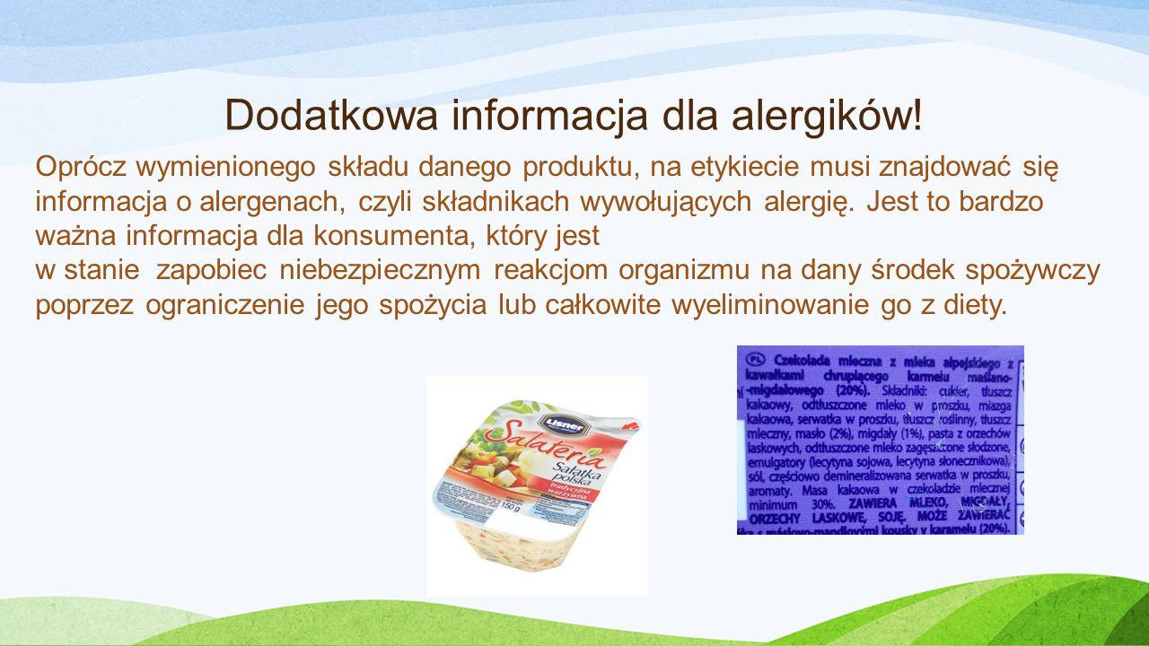 Dodatkowa informacja dla alergików! Oprócz wymienionego składu danego produktu, na etykiecie musi znajdować się informacja o alergenach, czyli składni